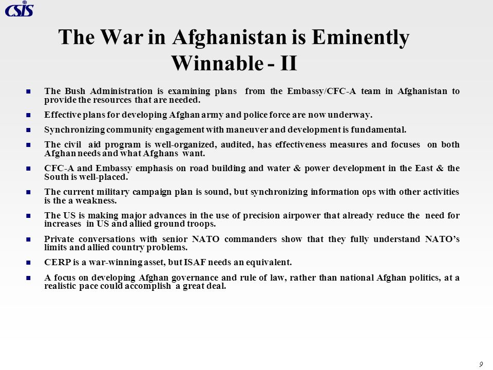 9 The War in Afghanistan is Eminently Winnable - II The Bush Administration is examining plans from the Embassy/CFC-A team in Afghanistan to provide t