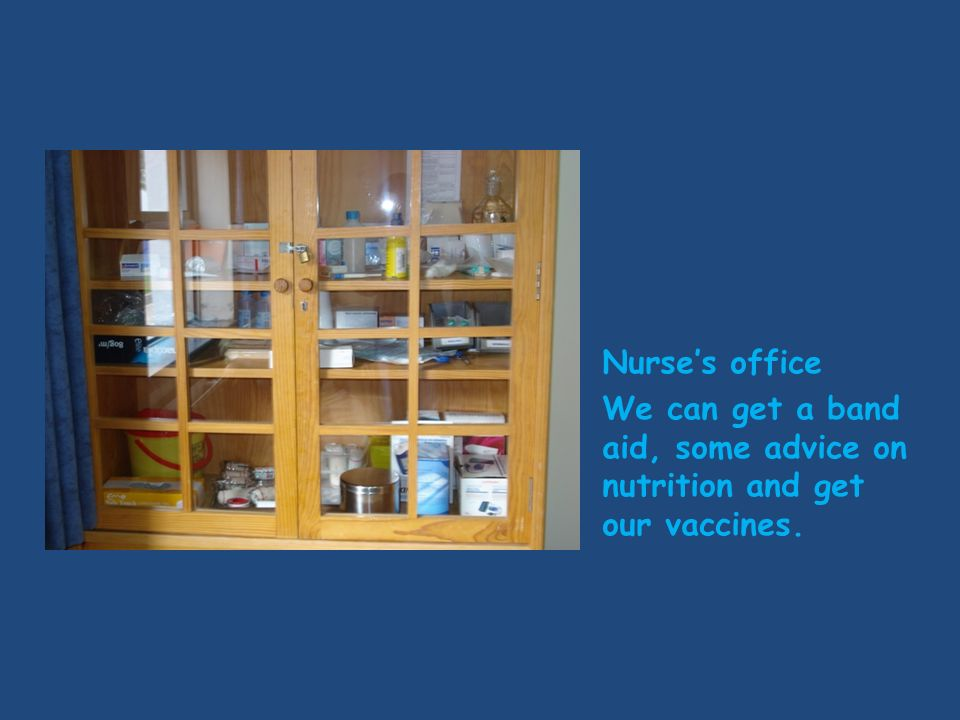 Nurses office We can get a band aid, some advice on nutrition and get our vaccines.