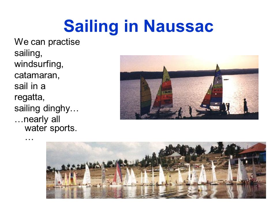 Sailing in Naussac We can practise sailing, windsurfing, catamaran, sail in a regatta, sailing dinghy… …nearly all water sports. …