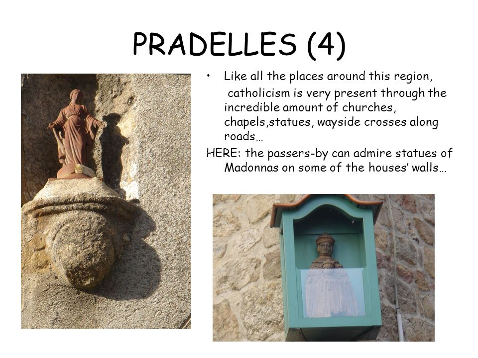 PRADELLES (4) Like all the places around this region, catholicism is very present through the incredible amount of churches, chapels,statues, wayside crosses along roads… HERE: the passers-by can admire statues of Madonnas on some of the houses walls…