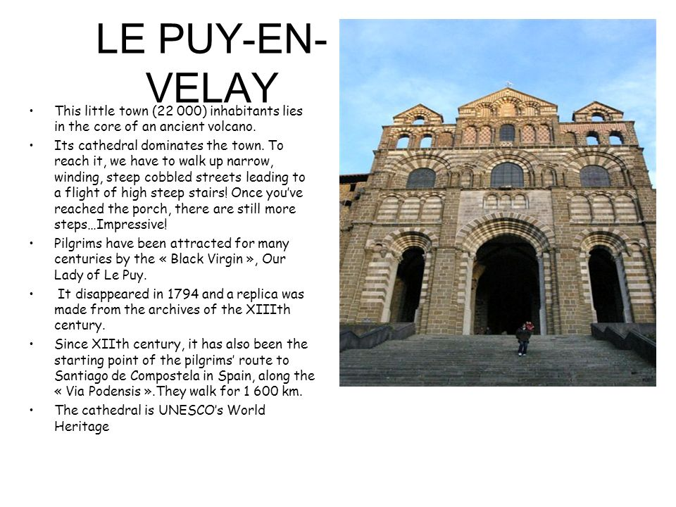 LE PUY-EN- VELAY This little town (22 000) inhabitants lies in the core of an ancient volcano.