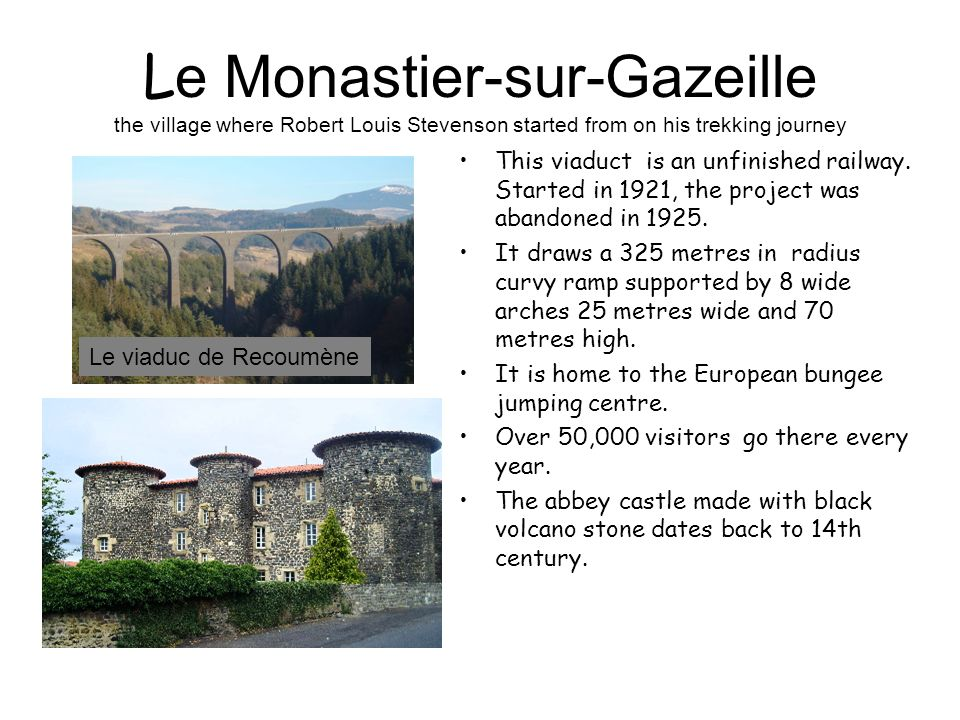 L e Monastier-sur-Gazeille the village where Robert Louis Stevenson started from on his trekking journey This viaduct is an unfinished railway.