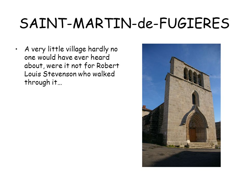SAINT-MARTIN-de-FUGIERES A very little village hardly no one would have ever heard about, were it not for Robert Louis Stevenson who walked through it…