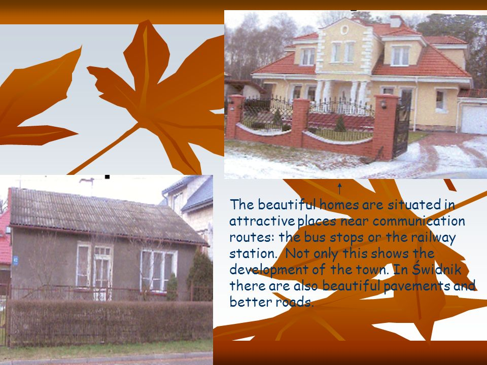 The beautiful homes are situated in attractive places near communication routes: the bus stops or the railway station.