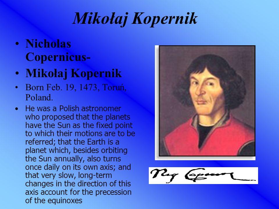 Mikołaj Kopernik Nicholas Copernicus- Mikołaj Kopernik Born Feb.
