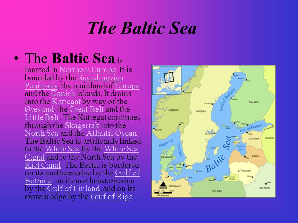 The Baltic Sea The Baltic Sea is located in Northern Europe.