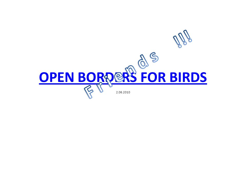 OPEN BORDERS FOR BIRDS OPEN BORDERS FOR BIRDS