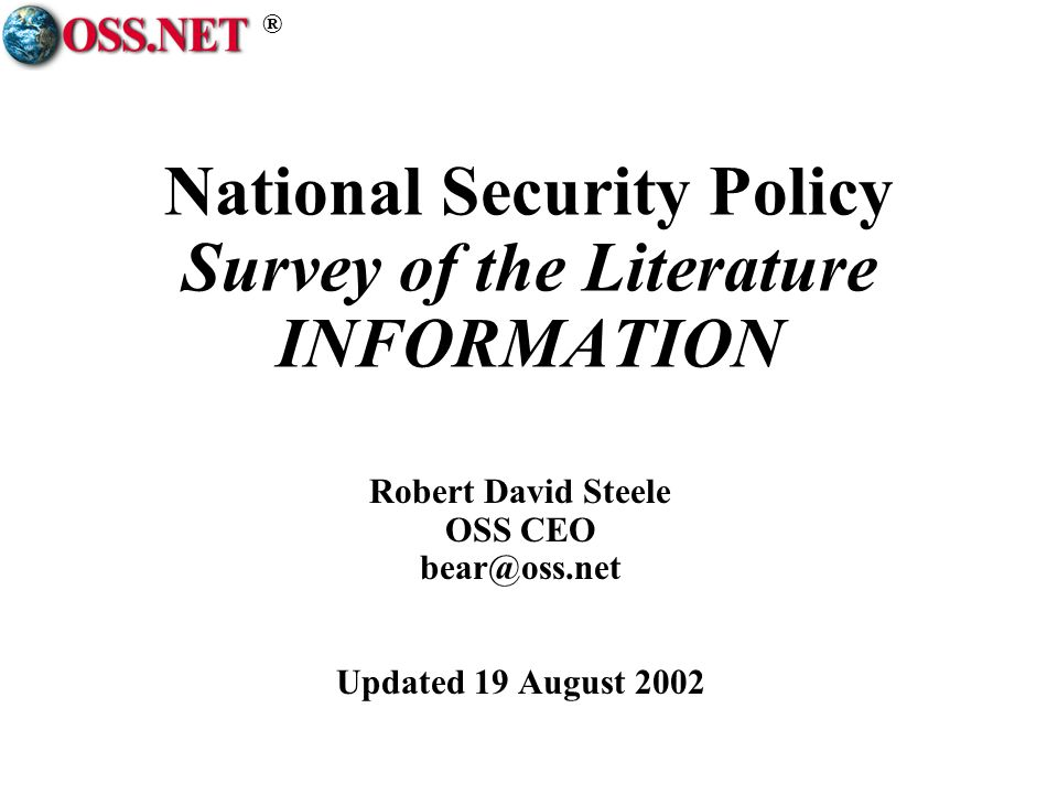 ® National Security Policy Survey of the Literature INFORMATION Robert David Steele OSS CEO bear@oss.net Updated 19 August 2002