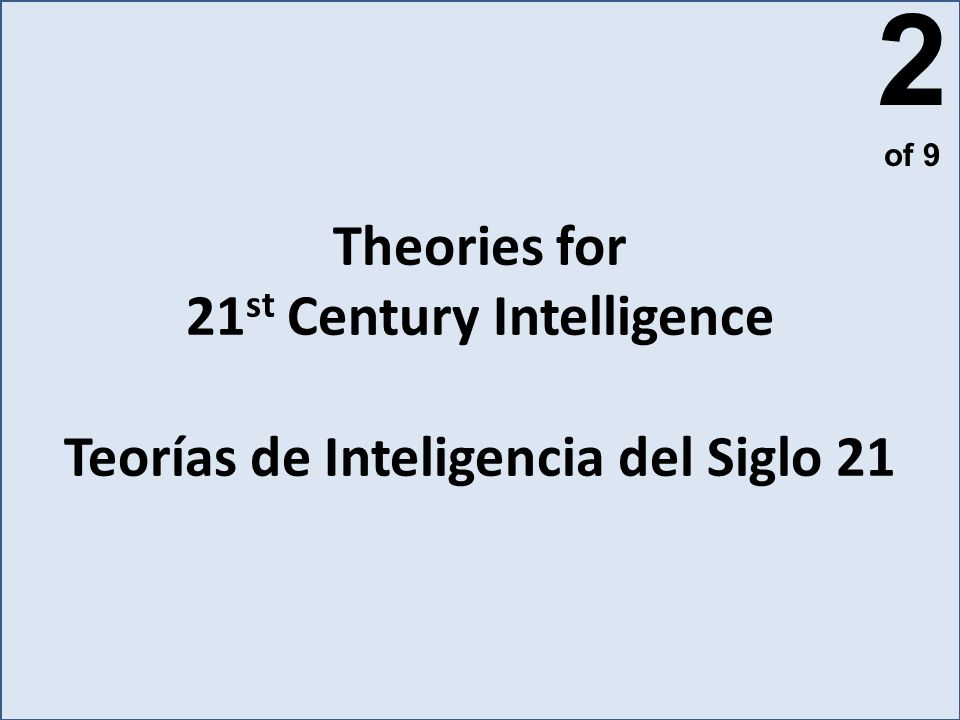 Theories for 21 st Century Intelligence Teorías de Inteligencia del Siglo 21 2 of 9