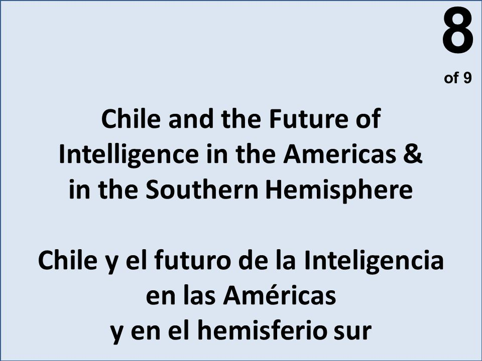 Chile and the Future of Intelligence in the Americas & in the Southern Hemisphere Chile y el futuro de la Inteligencia en las Américas y en el hemisfe
