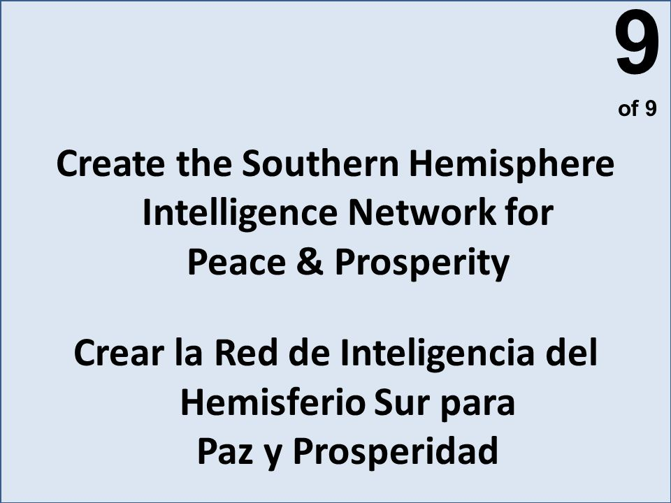 Create the Southern Hemisphere Intelligence Network for Peace & Prosperity Crear la Red de Inteligencia del Hemisferio Sur para Paz y Prosperidad 9 of