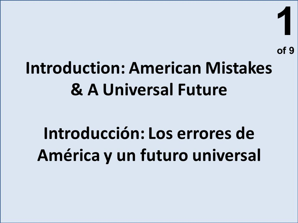 Introduction: American Mistakes & A Universal Future Introducción: Los errores de América y un futuro universal 1 of 9