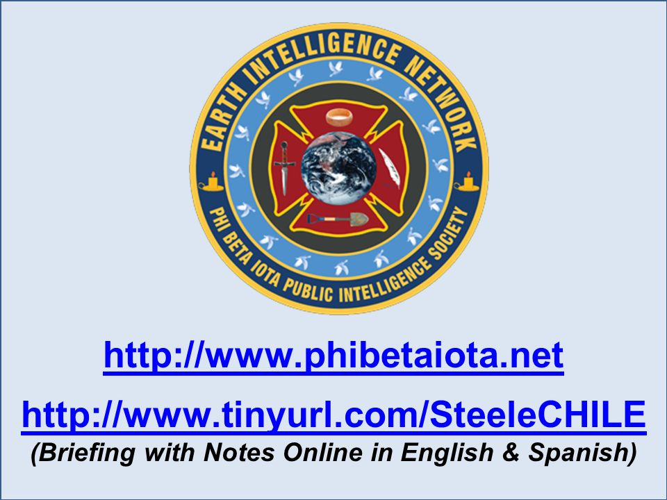 http://www.phibetaiota.net http://www.tinyurl.com/SteeleCHILE (Briefing with Notes Online in English & Spanish)