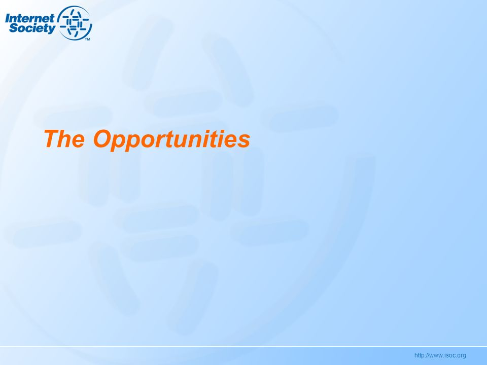 http://www.isoc.org The Opportunities