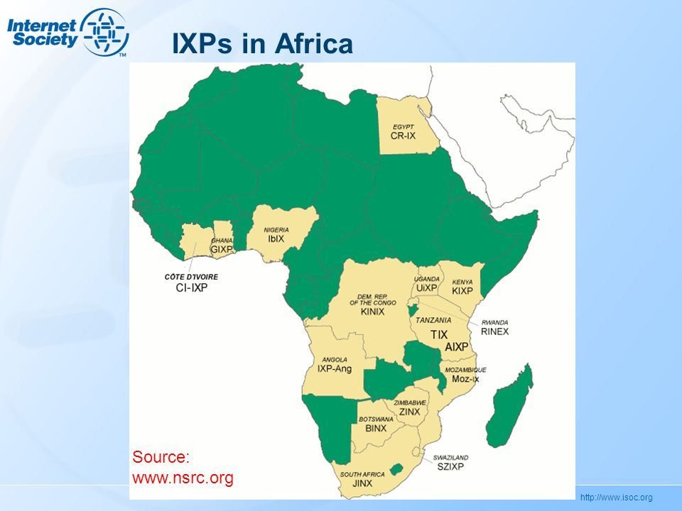 http://www.isoc.org IXPs in Africa Source: www.nsrc.org