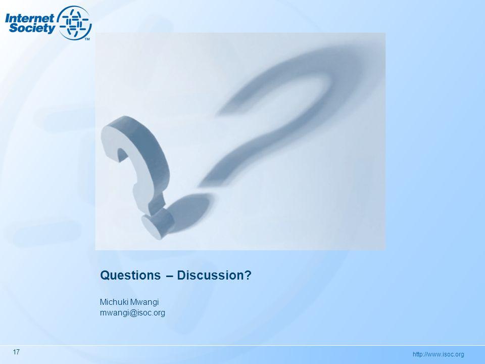 http://www.isoc.org Questions – Discussion? Michuki Mwangi mwangi@isoc.org 17