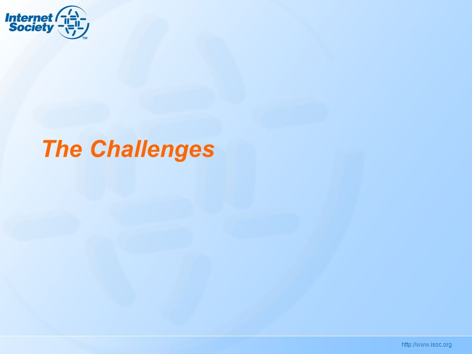 http://www.isoc.org The Challenges