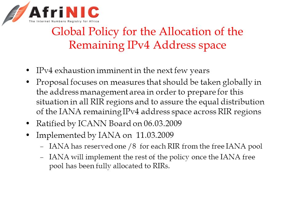 Global Policy for the Allocation of the Remaining IPv4 Address space IPv4 exhaustion imminent in the next few years Proposal focuses on measures that
