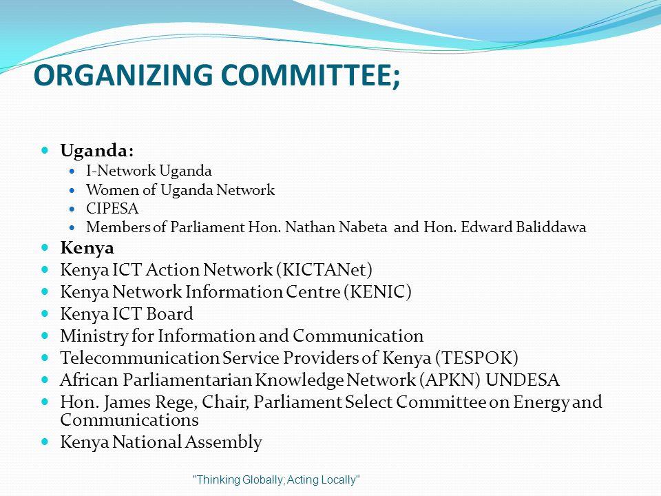 ORGANIZING COMMITTEE; Uganda: I-Network Uganda Women of Uganda Network CIPESA Members of Parliament Hon. Nathan Nabeta and Hon. Edward Baliddawa Kenya