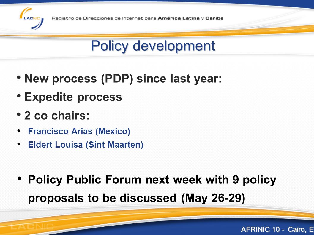 Policy development New process (PDP) since last year: Expedite process 2 co chairs: Francisco Arias (Mexico) Eldert Louisa (Sint Maarten) Policy Publi