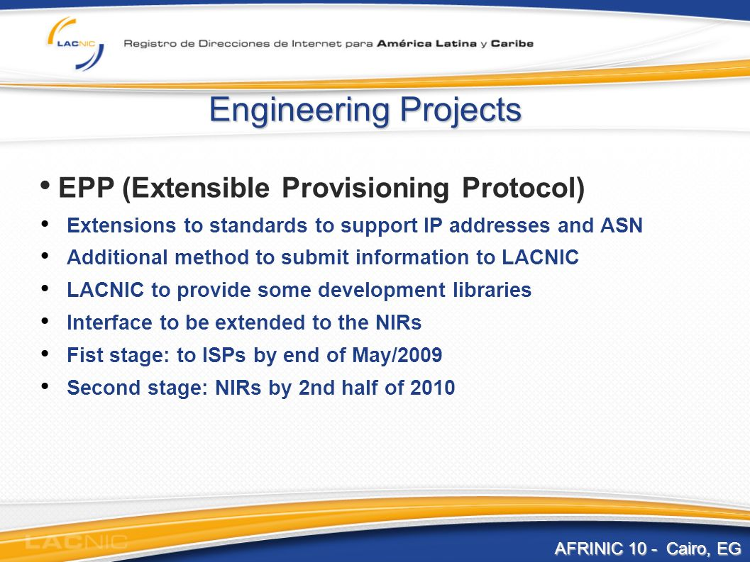 Engineering Projects EPP (Extensible Provisioning Protocol) Extensions to standards to support IP addresses and ASN Additional method to submit inform