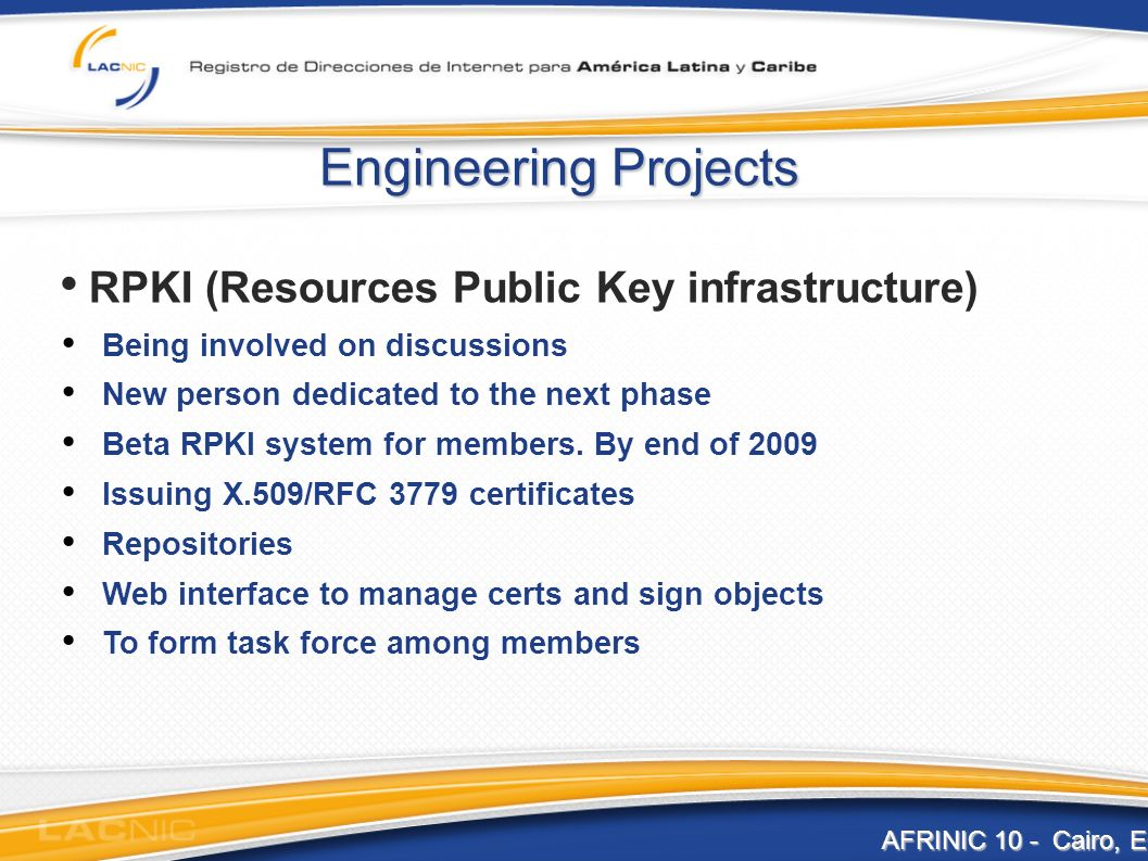 Engineering Projects RPKI (Resources Public Key infrastructure) Being involved on discussions New person dedicated to the next phase Beta RPKI system