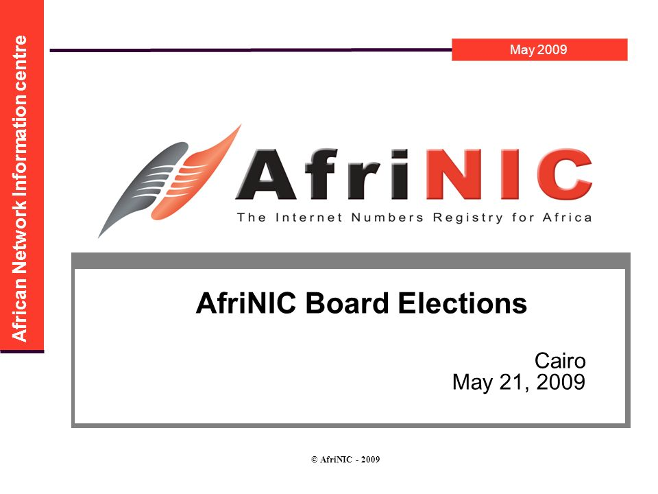 May 2009 African Network Information centre © AfriNIC AfriNIC Board Elections Cairo May 21, 2009