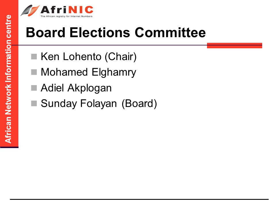 African Network Information centre Board Elections Committee Ken Lohento (Chair) Mohamed Elghamry Adiel Akplogan Sunday Folayan (Board)