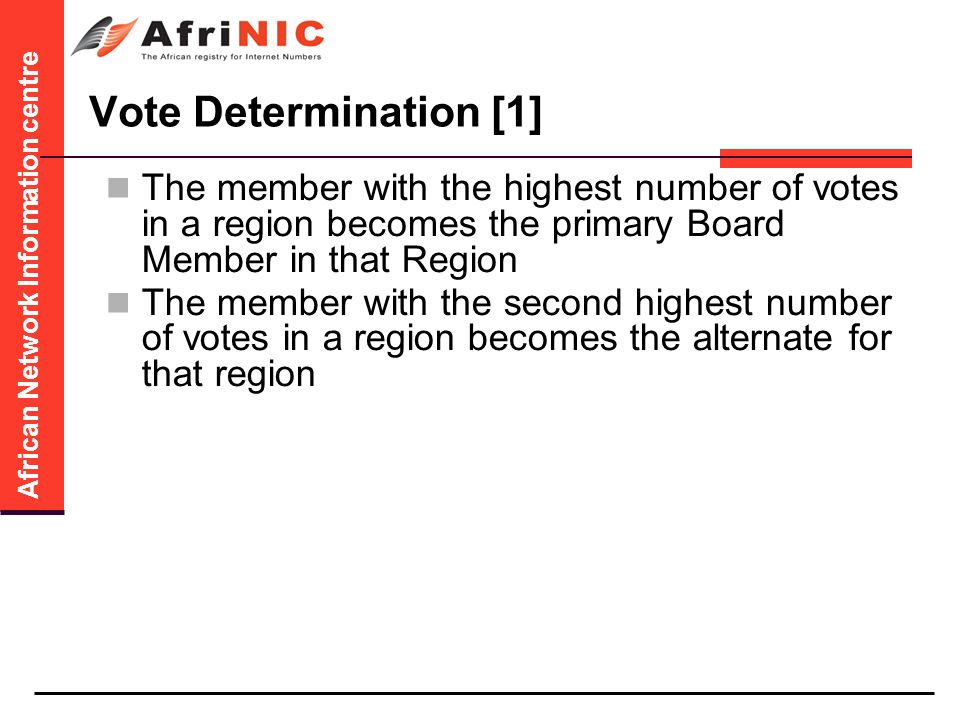 African Network Information centre Vote Determination [1] The member with the highest number of votes in a region becomes the primary Board Member in that Region The member with the second highest number of votes in a region becomes the alternate for that region