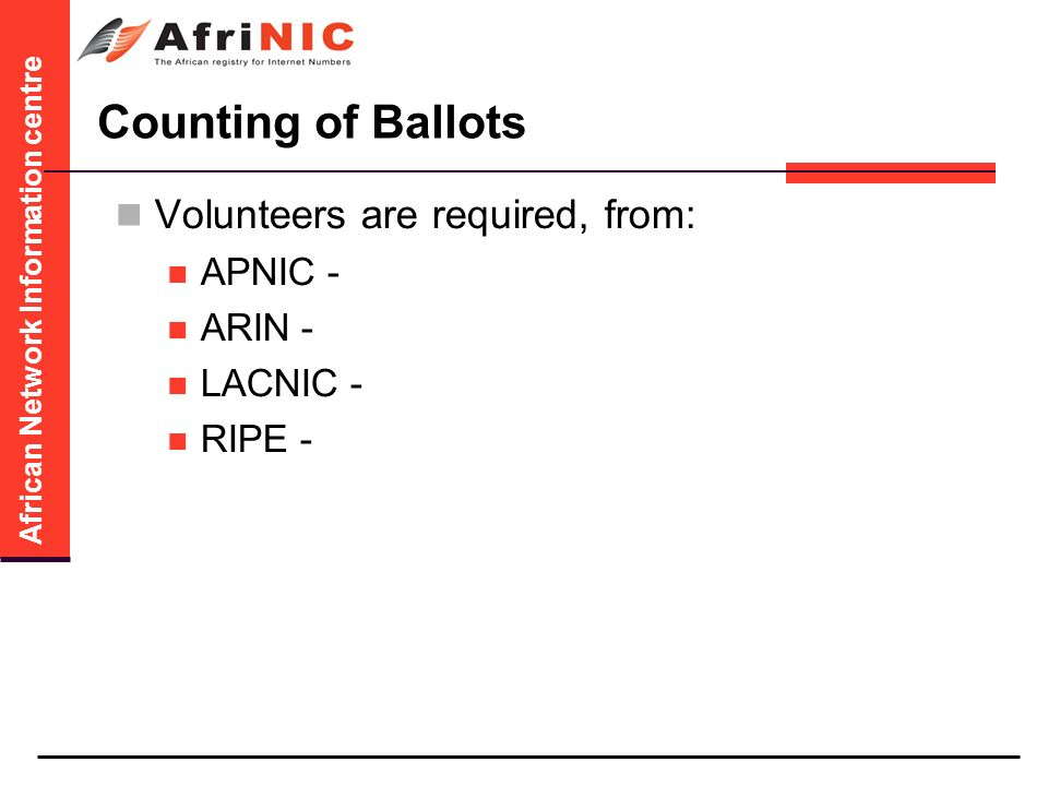 African Network Information centre Counting of Ballots Volunteers are required, from: APNIC - ARIN - LACNIC - RIPE -