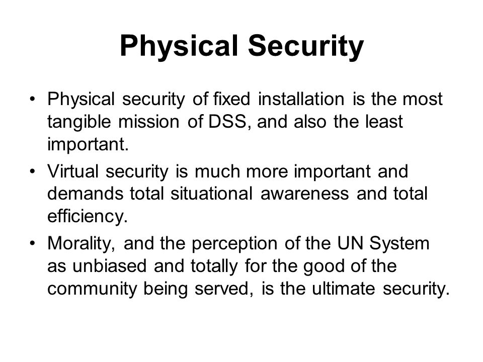 Physical Security Physical security of fixed installation is the most tangible mission of DSS, and also the least important.