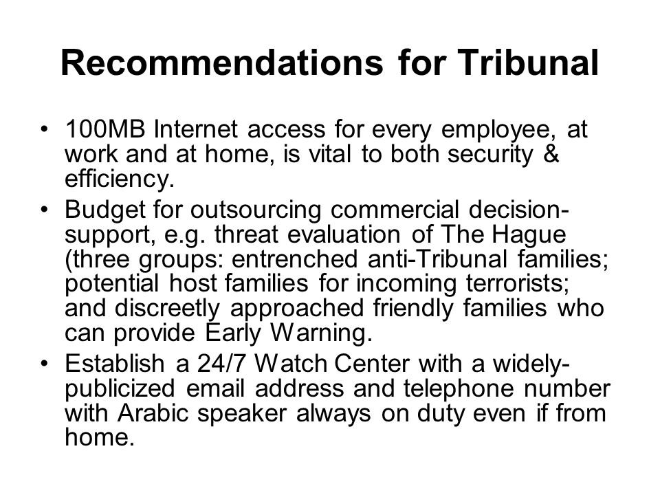 Recommendations for Tribunal 100MB Internet access for every employee, at work and at home, is vital to both security & efficiency.