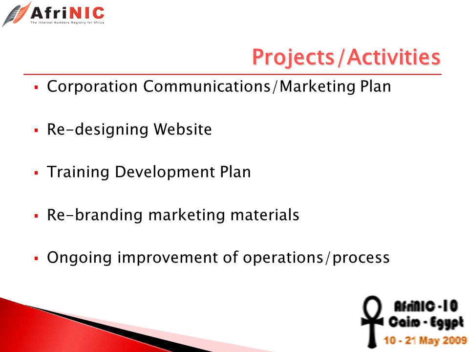Projects/Activities Corporation Communications/Marketing Plan Re-designing Website Training Development Plan Re-branding marketing materials Ongoing i