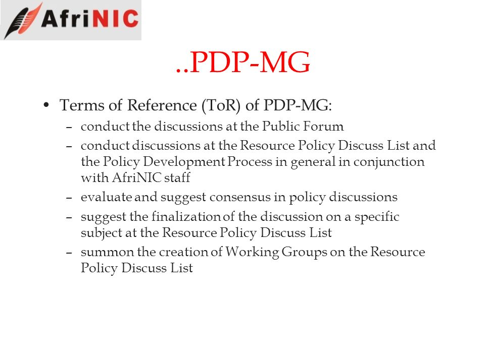 ..PDP-MG Terms of Reference (ToR) of PDP-MG: –conduct the discussions at the Public Forum –conduct discussions at the Resource Policy Discuss List and