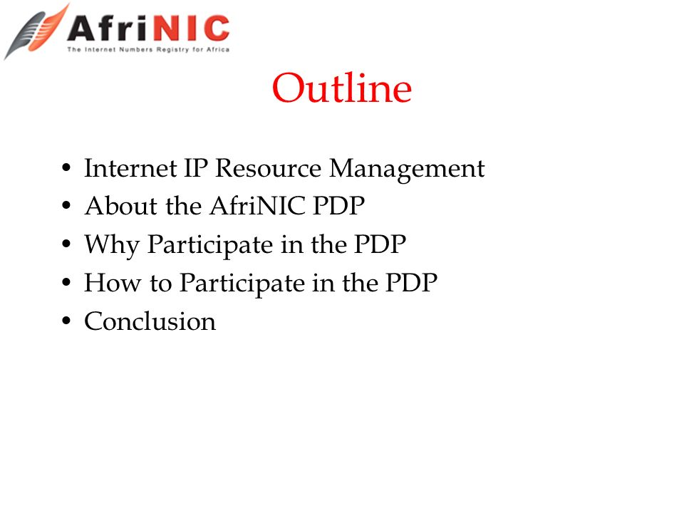 Outline Internet IP Resource Management About the AfriNIC PDP Why Participate in the PDP How to Participate in the PDP Conclusion