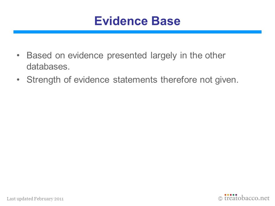 Last updated February 2011 Evidence Base Based on evidence presented largely in the other databases. Strength of evidence statements therefore not giv