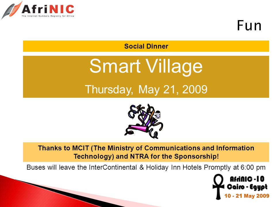 Social Dinner Smart Village Thursday, May 21, 2009 Thanks to MCIT (The Ministry of Communications and Information Technology) and NTRA for the Sponsorship.