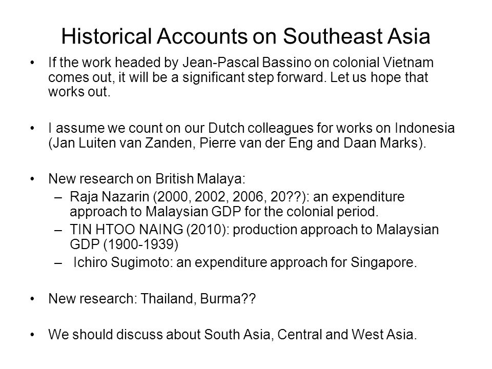 Historical Accounts on Southeast Asia If the work headed by Jean-Pascal Bassino on colonial Vietnam comes out, it will be a significant step forward.