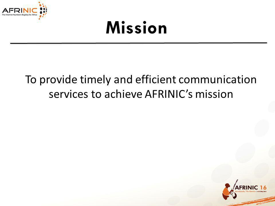 Mission To provide timely and efficient communication services to achieve AFRINICs mission
