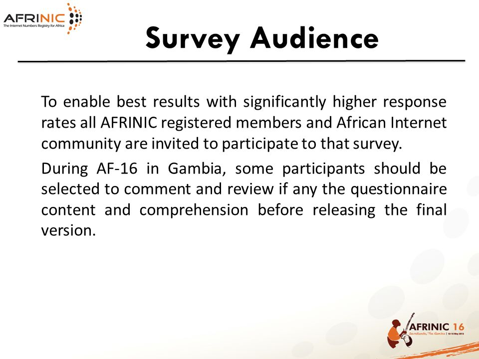 Survey Audience To enable best results with significantly higher response rates all AFRINIC registered members and African Internet community are invi