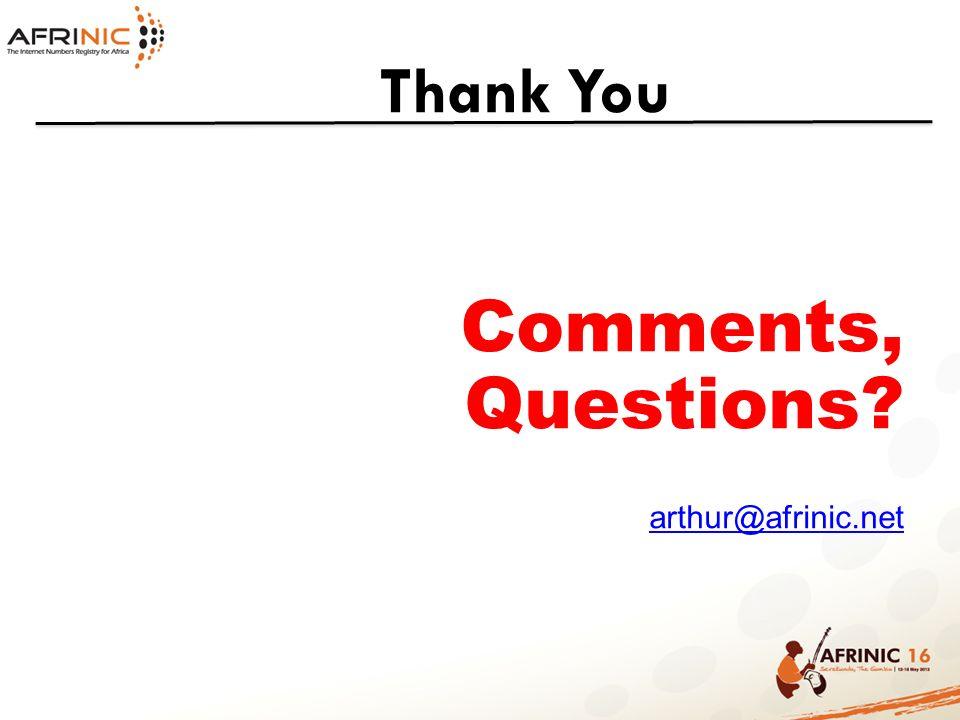 Thank You Comments, Questions? arthur@afrinic.net