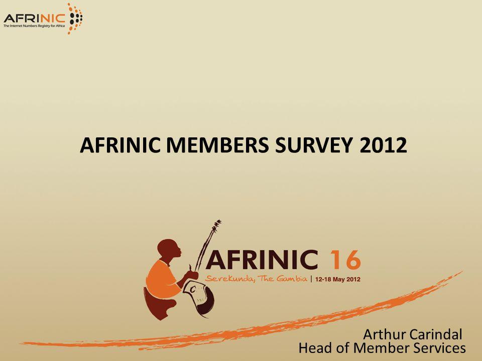 Arthur Carindal Head of Member Services AFRINIC MEMBERS SURVEY 2012