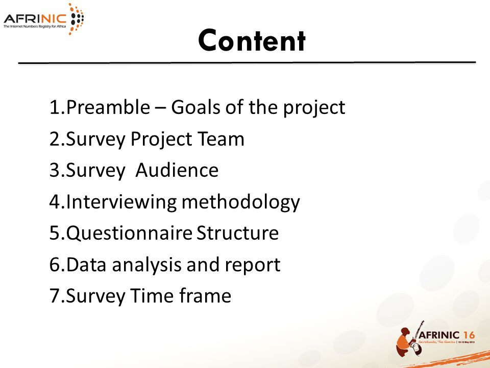 Content 1.Preamble – Goals of the project 2.Survey Project Team 3.Survey Audience 4.Interviewing methodology 5.Questionnaire Structure 6.Data analysis