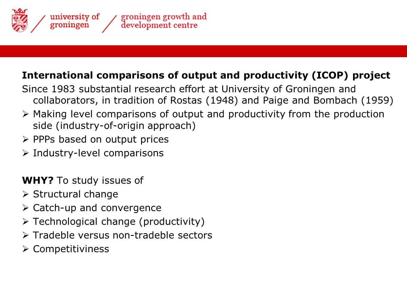 International comparisons of output and productivity (ICOP) project Since 1983 substantial research effort at University of Groningen and collaborator