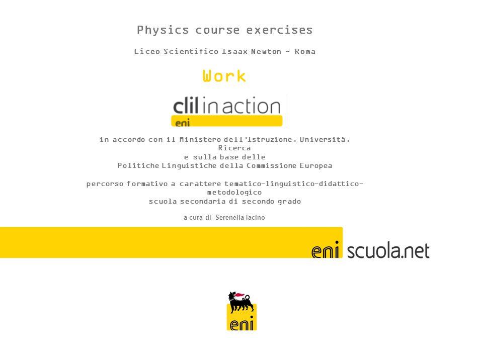 Work Physics course exercises Liceo Scientifico Isaax Newton - Roma Work in accordo con il Ministero dellIstruzione, Università, Ricerca e sulla base