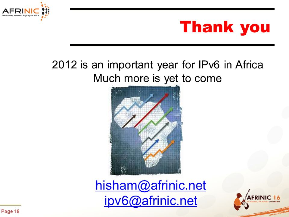 Page 18 Thank you hisham@afrinic.net ipv6@afrinic.net 2012 is an important year for IPv6 in Africa Much more is yet to come