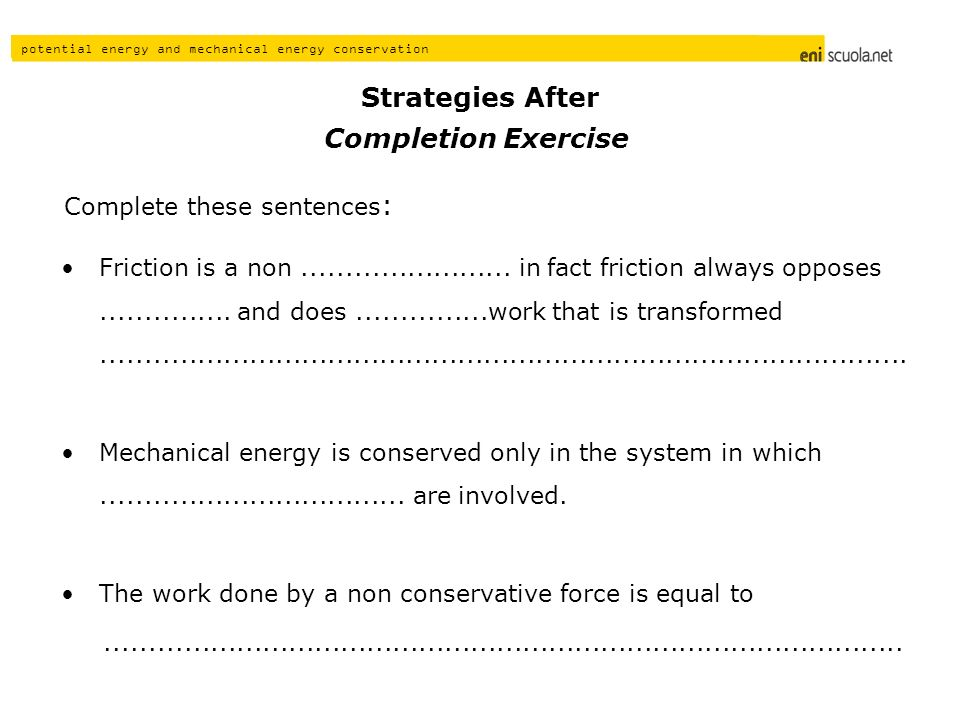 potential energy and mechanical energy conservation Complete these sentences : Friction is a non........................