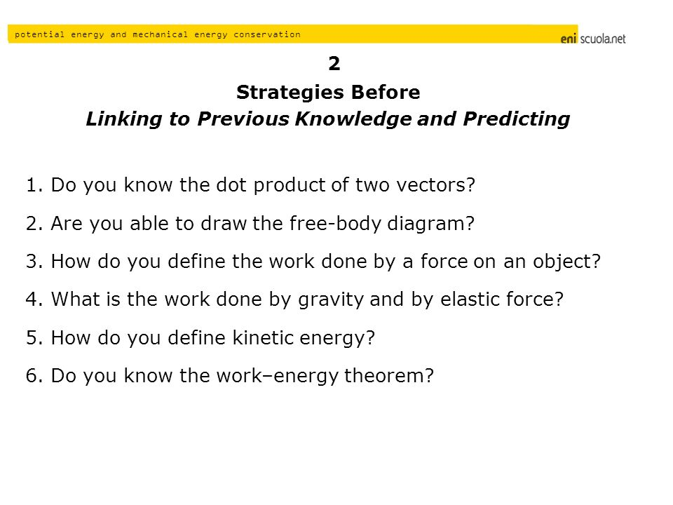 potential energy and mechanical energy conservation Strategies Before Linking to Previous Knowledge and Predicting 1.Do you know the dot product of two vectors.