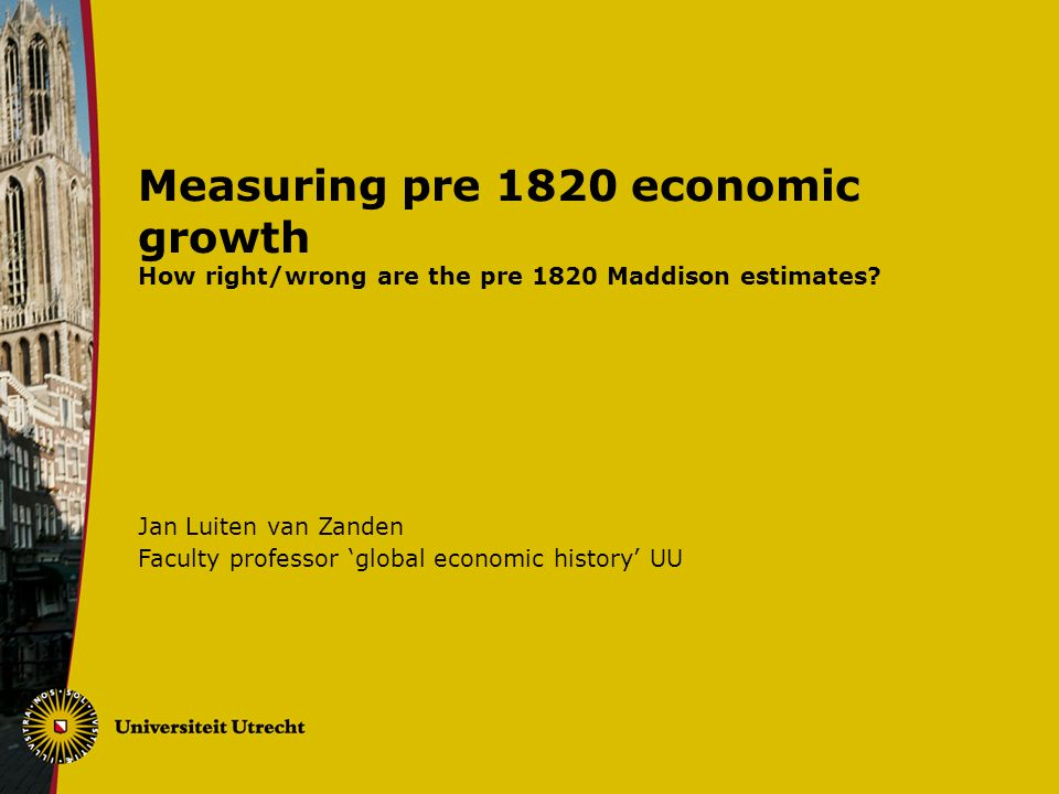 Measuring pre 1820 economic growth How right/wrong are the pre 1820 Maddison estimates.