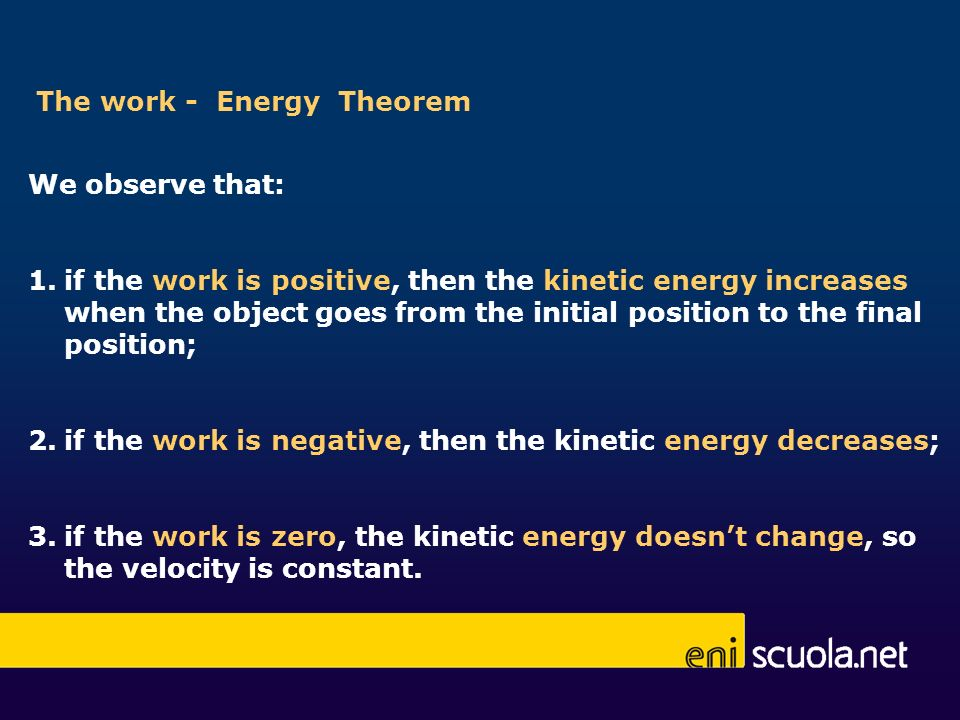 We observe that: 1.if the work is positive, then the kinetic energy increases when the object goes from the initial position to the final position; 2.